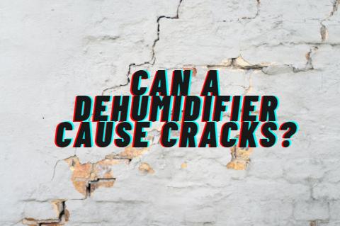 Can a dehumidifier cause cracks?